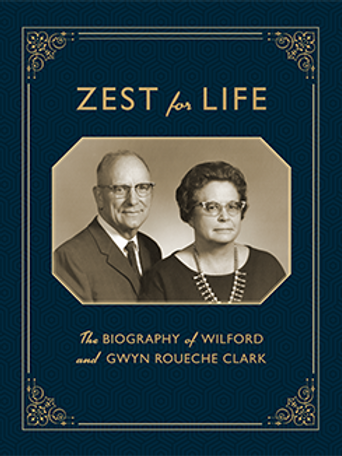 ZEST for LIFE The BIOGRAPHY of WILFORD and GWYN ROUECHE CLARK