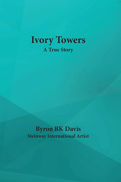 Ivory Towers  A True Story - Byron BK Davis Steinway International Artist