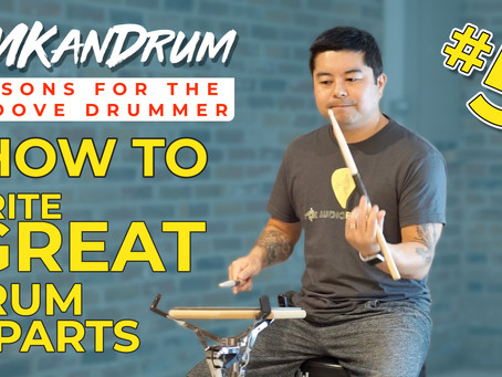 How To Write Great Drum Parts - Lessons for the Groove Drummer #5
