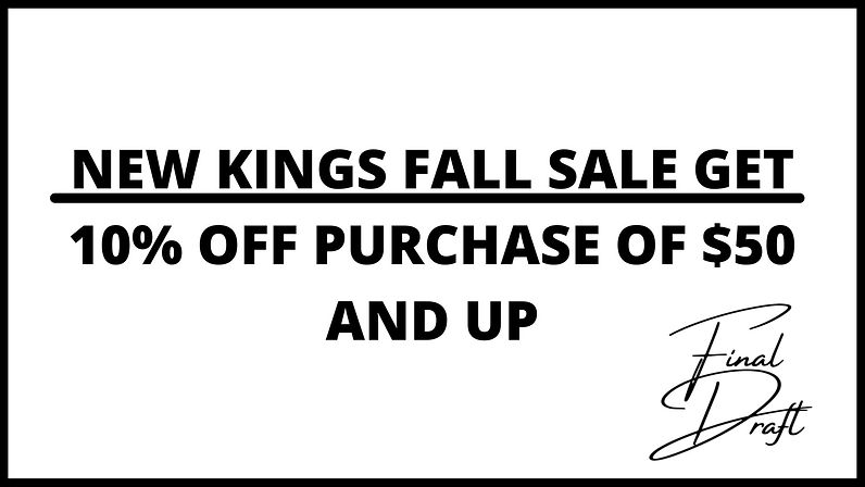 NEW KINGS FALL SALE GET 10% OFF PURCHASE OF $50 PLUS_edited_edited.jpg