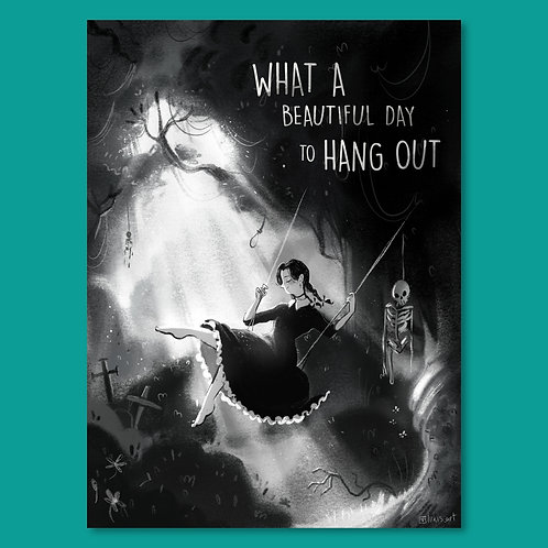 What a Beautiful Day to Hang Out Print