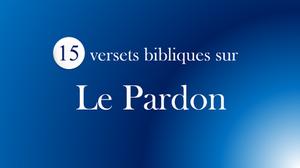 Versets biblique sur le Pardon