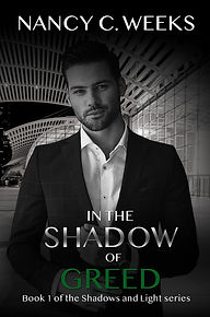 Romantic Suspense Novel Cover of In the Shadow of Greed, Book 1, Shadows and Light series by Award Winning Author, Nancy C. Weeks. Suspense, danger, intrigue, edge-of-your-seat-thriller romance series! Grab Your Copy NOW!
