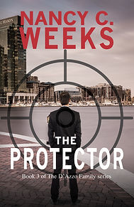 """The Protector, Book 3 of The D'Azzo Family series by Award-Winning Author, Nancy C. Weeks. Gripping Revenge Thriller, Suspense Romance, Family Series. What readers are saying about The Protector. """"Wow! What a spicy thriller this is.  The reader is drawn into the story from the first chapter. One gets to enjoy several adrenaline-packed action scenes, characters that evoke the readers' emotions, and a romance that breeds from an unlikely place."""" Crown Heart for Excellence InD'tale Magazine"""