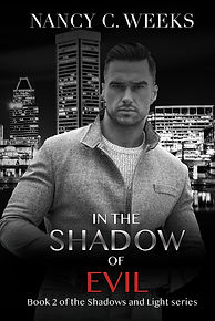 Romantic Suspense Novel Cover of In the Shadow of Evil, Book 2  Shadows and Light series by Award Winning Author, Nancy C. Weeks. Suspense, danger, intrigue, edge-of-your-seat-thriller romance series! Grab Your Copy NOW!