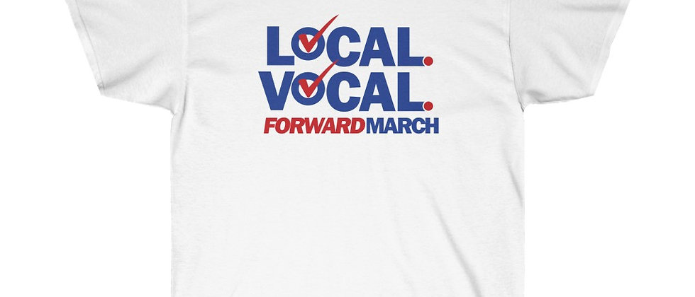 """Unisex Ultra Cotton t-shirt—""""Local. Vocal. Forward March"""""""