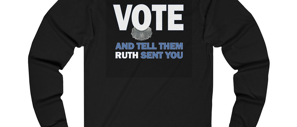 """""""Vote and tell them Ruth sent you"""" UNI-SEX long-sleeve t-shirt"""