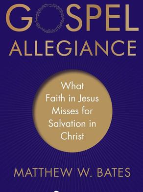 Gospel Allegiance: What Faith in Jesus Misses for Salvation in Christ by Matthew W. Bates