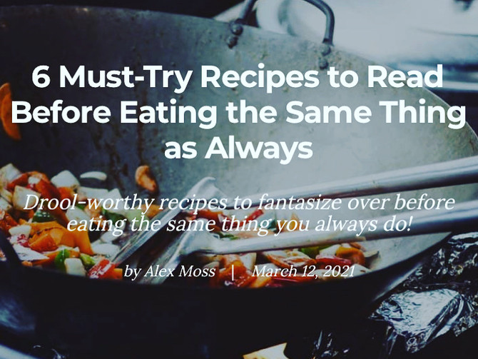 6 Must-Try Recipes to Read Before Eating the Same Thing As Always