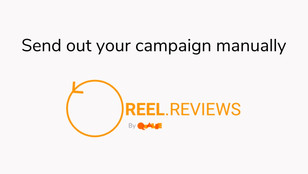 Send out your REEL.REVIEWS campaign manually