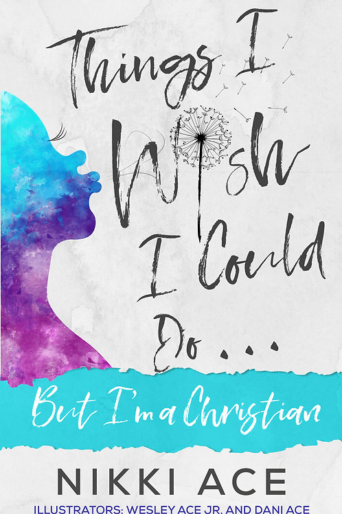 Things I Wish I Could Do . . . But I'm a Christian