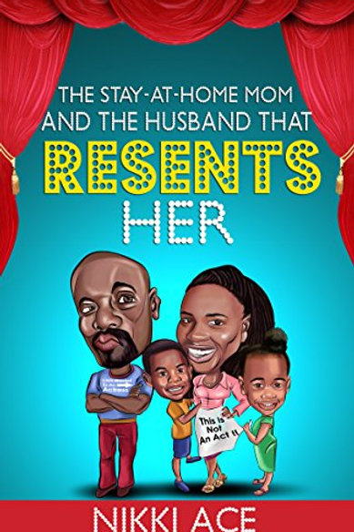 The Stay-At-Home-Mom and the Husband that Resents Her