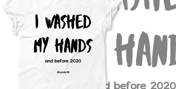 T-shirt I washed my hands and before 2020