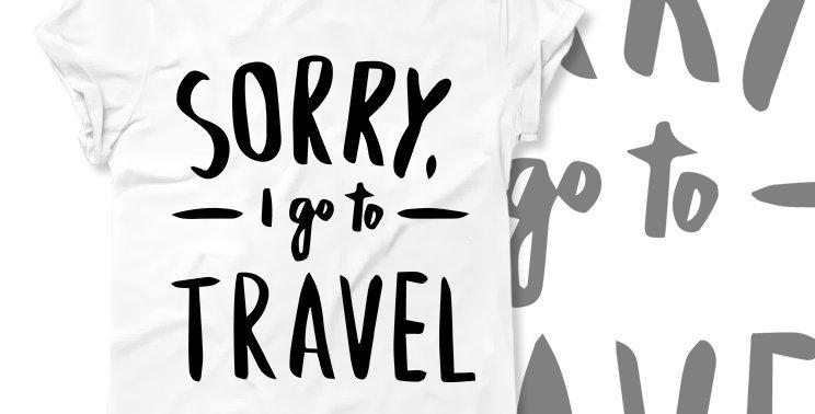 Футболка Sorry, I go travel