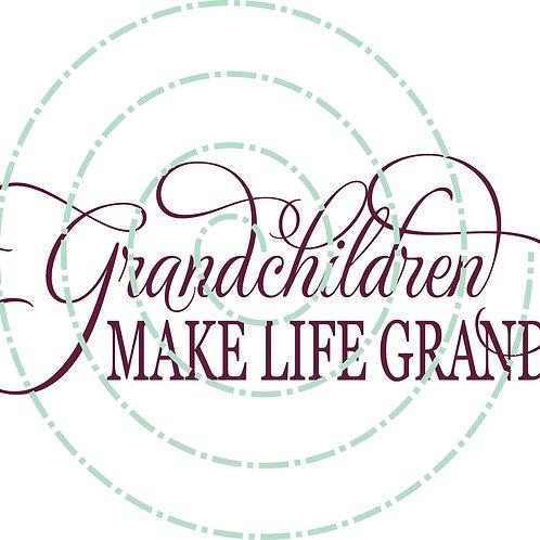 Grandchildren Make Life Grand