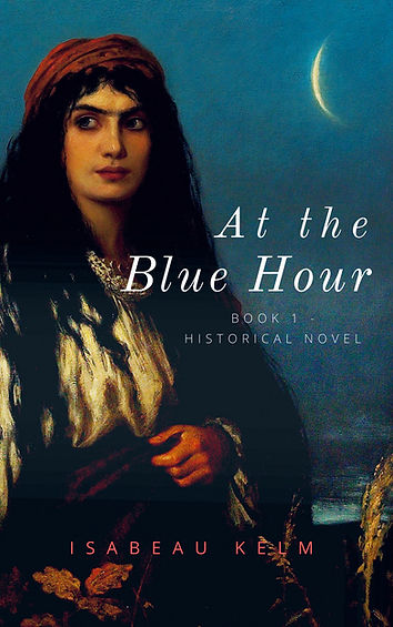At the Blue Hour - Historical Novel: Book 1 (Irina the Gypsy Series)