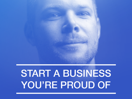 Do You Want To Start Business You Are Proud Of?