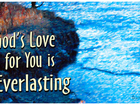 God's Love For You Is Unconditional and Everlasting!