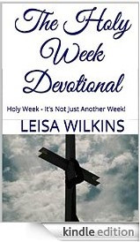 The Holy Week Devotional: Holy Week - It's Not Just Another Week!