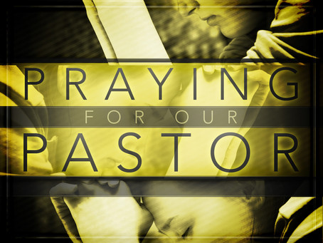 Have You Prayed For Your Pastor?
