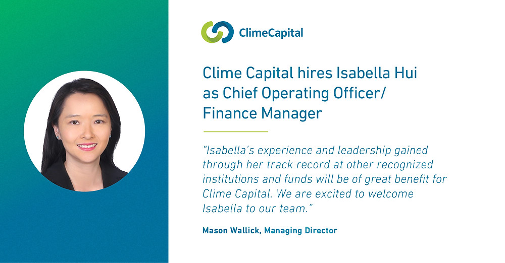 Isabella Hui is hired as the Chief Operating Officer and Finance Manager of Clime Capital