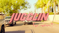 JUGGLIN (FOR NOTHIN?)