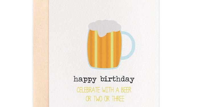 Card - Happy Birthday Celebrate with a Beer or Two or Three