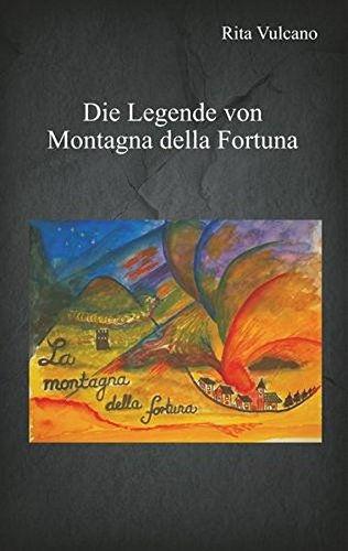 Die Legende von Montagna della Fortuna, Rita Vulcano, Buch, Verlag, Literatur