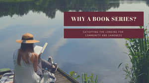 Why Read a Book Series? with Samantha St. Claire at The Captivating Quill