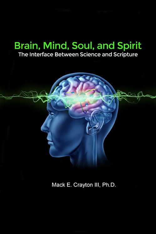 Brain, Mind, Soul, and Spirit: The Interface Between Science and Scripture