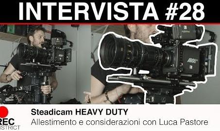 Steadicam HEAVY DUTY - Allestimento e considerazioni con Luca Pastore