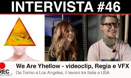 We Are Yhellow: Regia, Videoclip, VFX e lavorare a Los Angeles