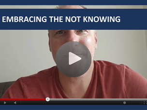 #108: [VIDEO] EMBRACING THE NOT KNOWING