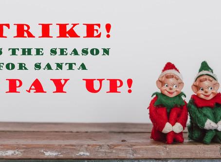 Elves Strike: 'Tis the Season for Santa to Pay Up