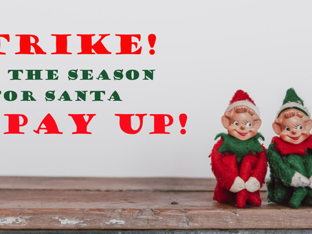 Elves Strike: 'Tis the Season for Santa to Pay Up
