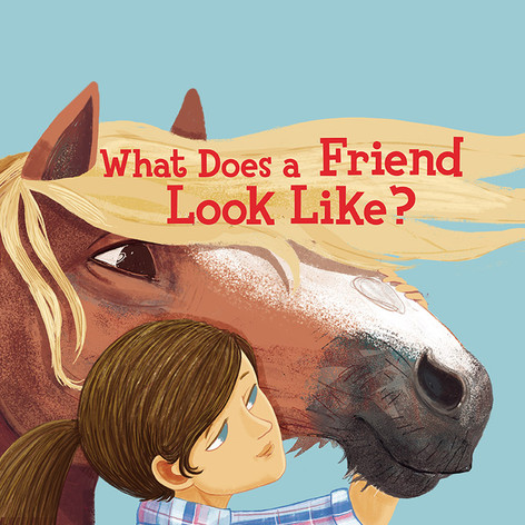 What Does a Friend Look Like?: By Griffin the BIG Draft Horse, as told by Gina Leatherman, 2020