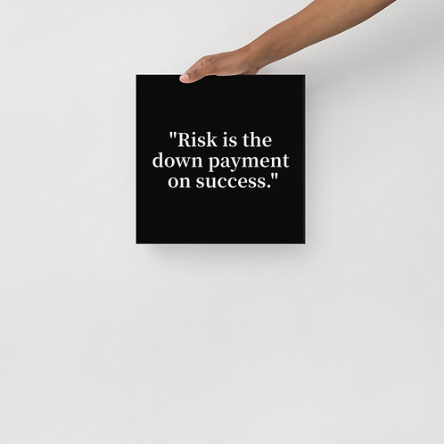 """Risk is the down payment on success."""