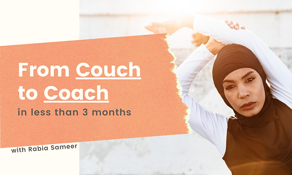 From Couch to Coach with Rabia Sameer