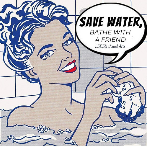 SAVE WATER, BATHE WITH A FRIEND