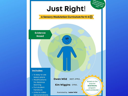 Just Right!  A Sensory Modulation Curriculum for K-5