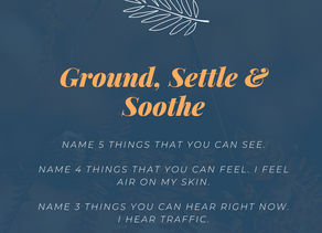Ground, Settle and Soothe.