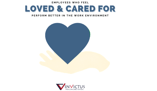 Employees Who Feel Loved & Cared For Perform Better In The Work Environment
