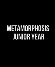METAMORPHOSIS: JUNIOR YEAR (Post)