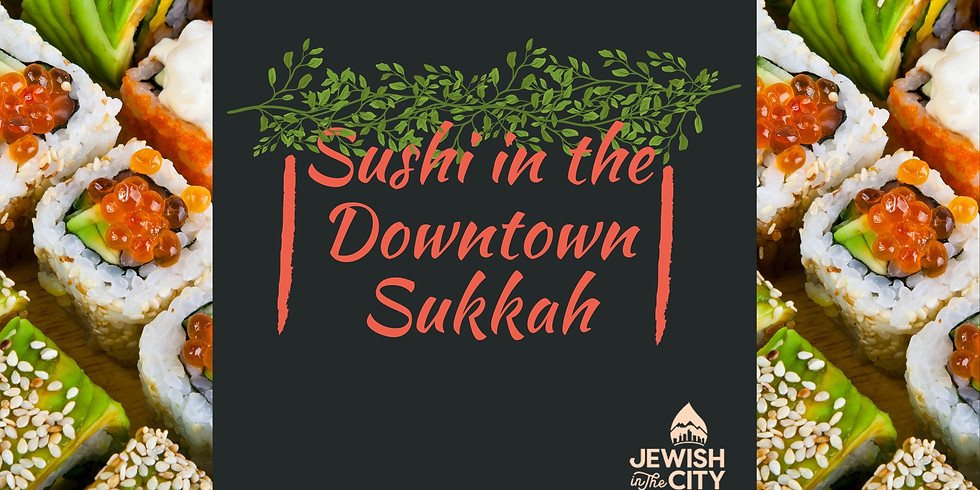 Sushi in the Downtown Sukkah