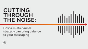 Cutting Through the Noise: How a Multichannel Strategy Can Bring Balance to your Messaging