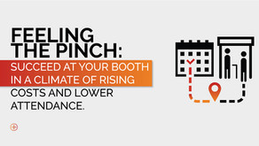 Feeling the pinch: Succeed at your booth in a climate of rising costs and lower attendance
