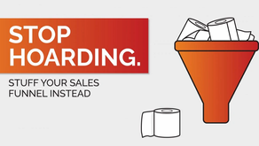 Stop hoarding TP: Stuff your sales funnel instead.
