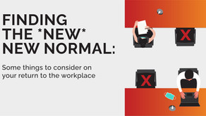 Finding the *NEW* New Normal: Some things to consider on your return to the workplace