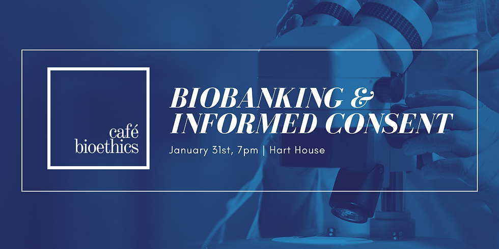 Café Bioethics: Biobanking and Informed Consent