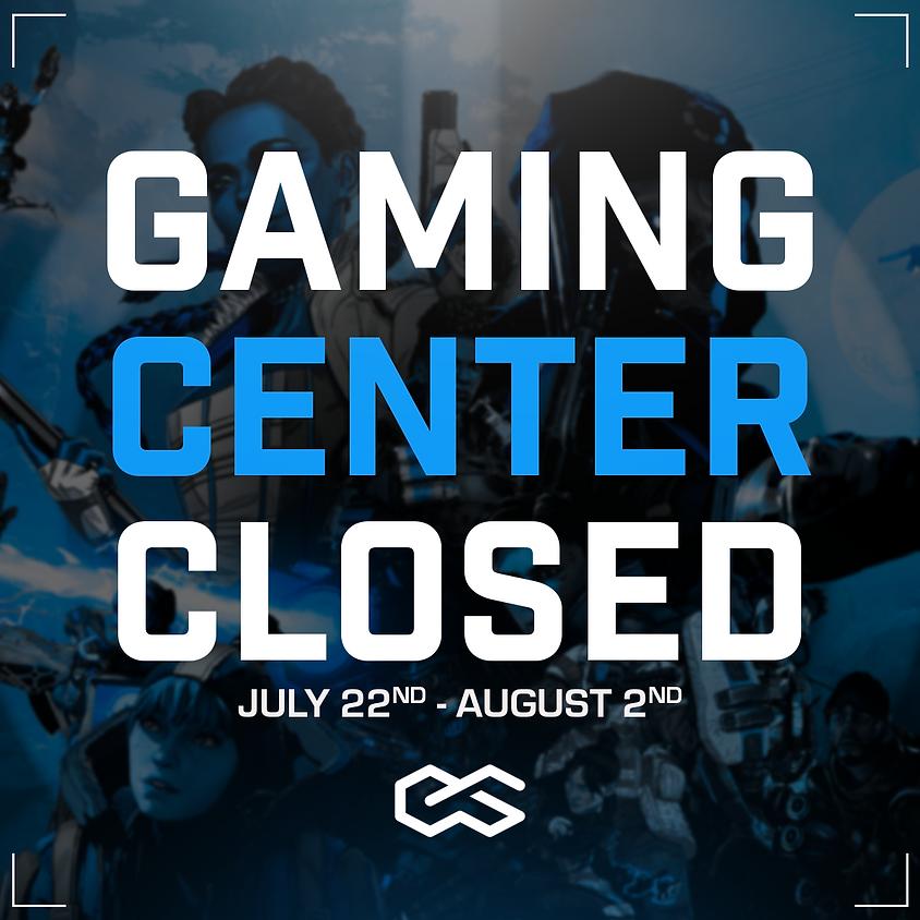 Gaming Center Closed (7/22 - 8/02)